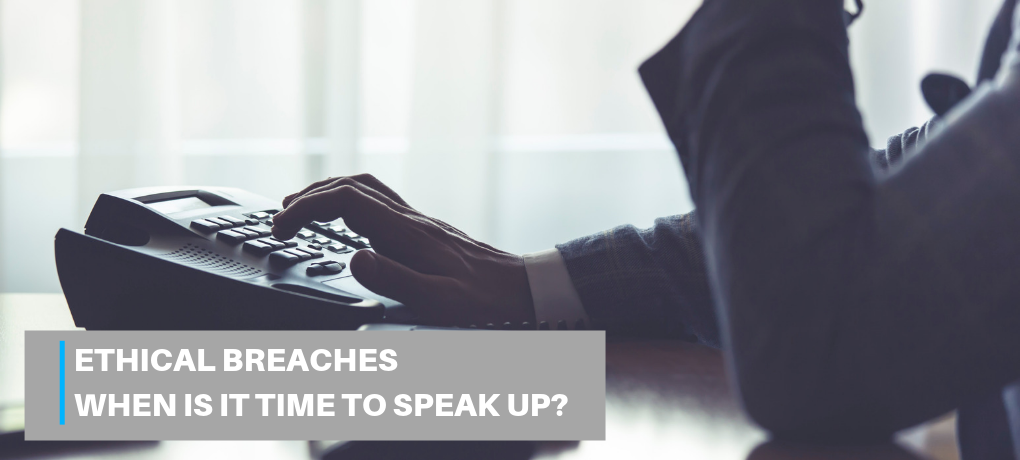 Ethical Breaches: When Is It Time To Speak Up